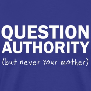 Question Authority. But Never Your Mother T-Shirts - Men's Premium T-Shirt