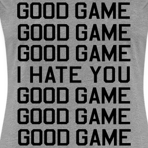 Good Game I Hate You Women's T-Shirts - Women's Premium T-Shirt