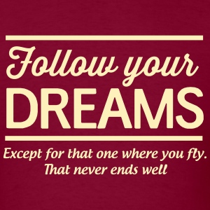 Follow your dreams except the flying one T-Shirts - Men's T-Shirt