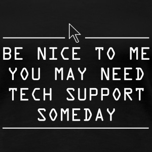 Be nice you may need tech support some day Women's T-Shirts - Women's Premium T-Shirt