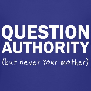 Question Authority. But Never Your Mother Kids' Shirts - Kids' Premium T-Shirt