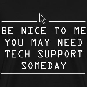 Be nice you may need tech support some day T-Shirts - Men's Premium T-Shirt