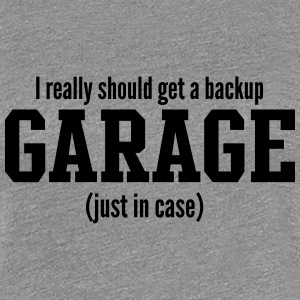 I should get a backup garage Women's T-Shirts - Women's Premium T-Shirt