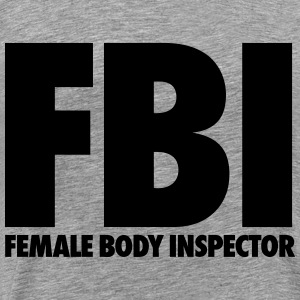 FBI Female Body Inspector T-Shirts - Men's Premium T-Shirt