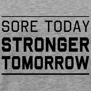 Sore Today. Stronger Tomorrow T-Shirts - Men's Premium T-Shirt