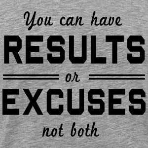 Results or Excuses Not Both T-Shirts - Men's Premium T-Shirt