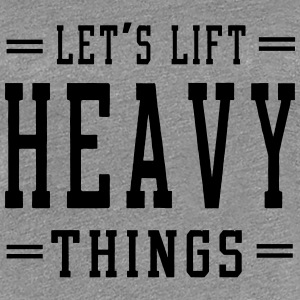 Let's Lift Heavy Things Women's T-Shirts - Women's Premium T-Shirt