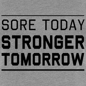 Sore Today. Stronger Tomorrow Women's T-Shirts - Women's Premium T-Shirt