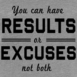 Results or Excuses Not Both Women's T-Shirts - Women's Premium T-Shirt