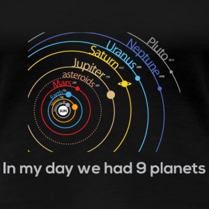 Back in my day we had 9 planets - Women's Premium T-Shirt