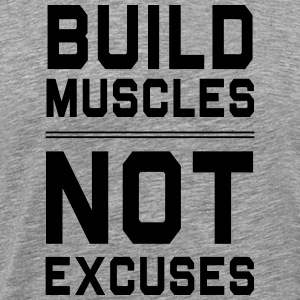 Build muscles not excuses T-Shirts - Men's Premium T-Shirt