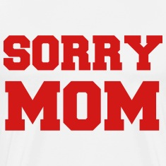 Sorry Mom Funny Vector Design T-Shirts