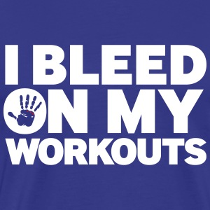 I BLEED ON MY WORKOUTS - Men's Premium T-Shirt