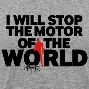 I WILL STOP THE MOTOR - Men's Premium T-Shirt