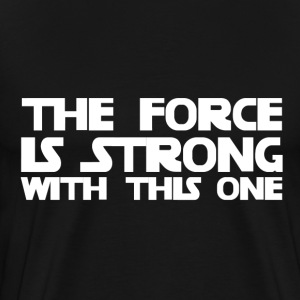 The Force is Strong With This One - Men's Premium T-Shirt