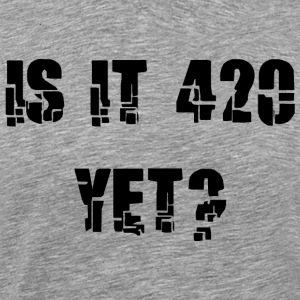 Marijuana Is It 4:20 Yet? - Men's Premium T-Shirt