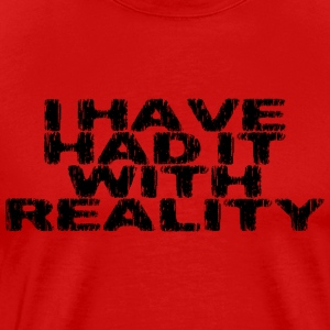 I've Had It With Reality - Men's Premium T-Shirt