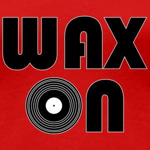 Wax On Women's T-Shirts - Women's Premium T-Shirt