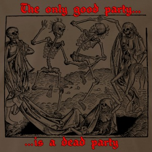 The Only Good Party is a Dead Party (Black) T-Shirts - Men's Premium T-Shirt