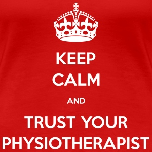 keep calm and trust your physiotherapist Women's T-Shirts - Women's Premium T-Shirt