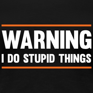 Warning. I do stupid things Women's T-Shirts - Women's Premium T-Shirt