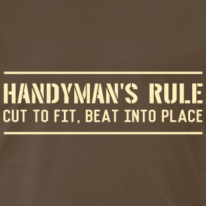 Handyman's Rule. Cut to Fit. Beat into Place T-Shirts - Men's Premium T-Shirt