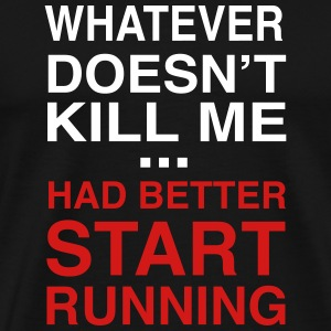 Whatever doesn't kill me had better start running T-Shirts - Men's Premium T-Shirt
