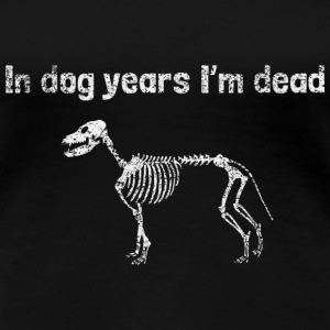 In Dog Years I'm Dead Women's T-Shirts - Women's Premium T-Shirt