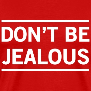 Don't be Jealous T-Shirts - Men's Premium T-Shirt