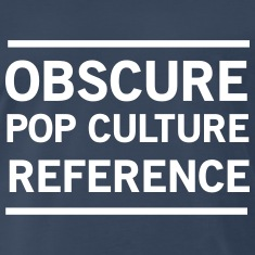 Obscure Pop Culture Reference T-Shirts