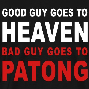 GOOD GUY GOES TO HEAVEN BAD GUY GOES TO PATONG - Men's Premium T-Shirt