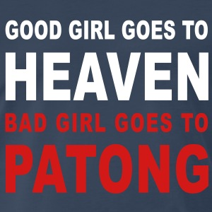 GOOD GIRL GOES TO HEAVEN BAD GIRL GOES TO PATONG - Men's Premium T-Shirt