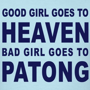 GOOD GIRL GOES TO HEAVEN BAD GIRL GOES TO PATONG - Men's T-Shirt
