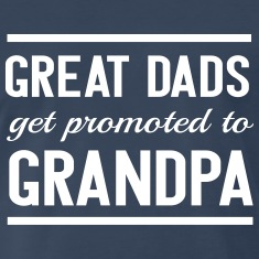 Great Dads Get Promoted to Grandpa T-Shirts