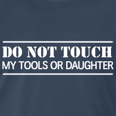 Do Not Touch my tools or daughter T-Shirts
