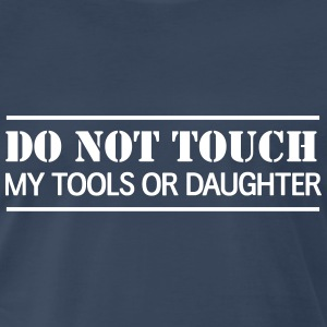 Do Not Touch my tools or daughter T-Shirts - Men's Premium T-Shirt