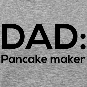 Dad: Pancake Maker T-Shirts - Men's Premium T-Shirt