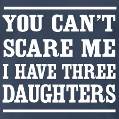 Can't Scare Me I have three daughters T-Shirts