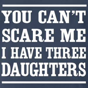 Can't Scare Me I have three daughters T-Shirts - Men's Premium T-Shirt