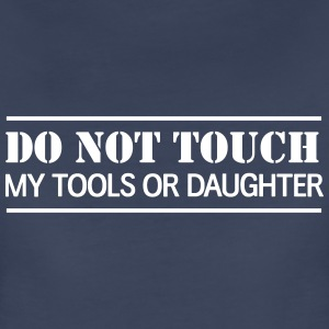 Do Not Touch my tools or daughter Women's T-Shirts - Women's Premium T-Shirt