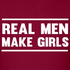 Real Men Make Girls T-Shirts