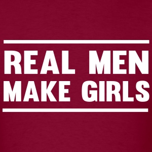 Real Men Make Girls T-Shirts - Men's T-Shirt