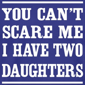 You can't scare me I have two daughters T-Shirts - Men's Premium T-Shirt