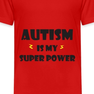 Autism is my super power Baby & Toddler Shirts - Toddler Premium T-Shirt