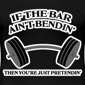 If the Bar Ain't Bendin' Women's T-Shirts - Women's Premium T-Shirt