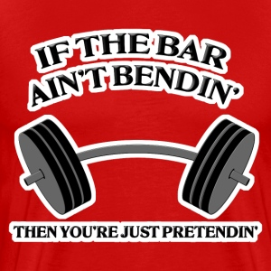 If the Bar Ain't Bendin' T-Shirts - Men's Premium T-Shirt