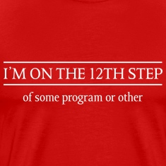 I'm on the 12th step of some program T-Shirts