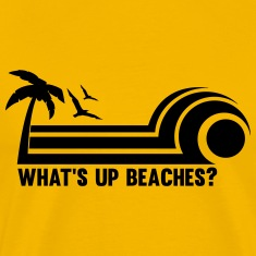 What's Up Beaches? T-Shirts