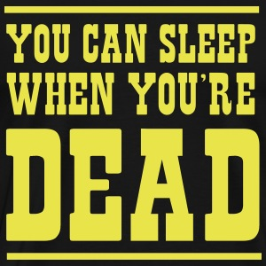You can sleep when you're dead T-Shirts - Men's Premium T-Shirt