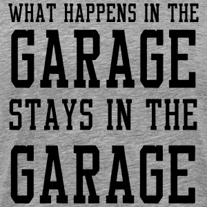 What happens in the garage stays in the garage T-Shirts - Men's Premium T-Shirt